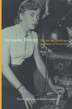 Ida Lupino, director : her art and resilience in times of transition