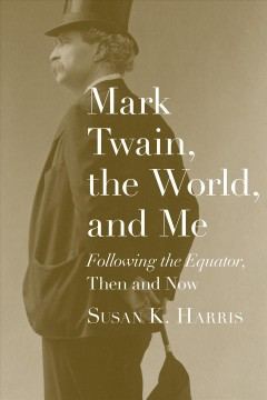 Mark Twain, The World, and Me - Following the Equator, Then and Now