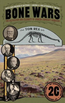 Bone wars - the excavation and celebrity of andrew carnegie's dinosaur