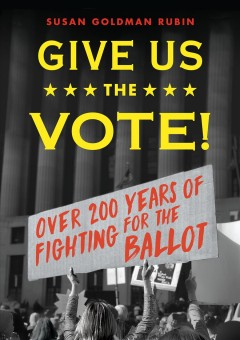 Give Us the Vote: Over 200 Years of Fighting for the Ballot