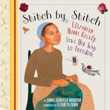 Stitch by stitch - Elizabeth Hobbs Keckly sews her way to freedom