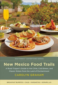 New Mexico Food Trails - A Road Tripper's Guide to Hot Chile, Cold Brews, and Classic Dishes from the Land of Enchantment