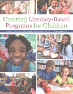 Creating literacy-based programs for children : lesson plans and printable resources for K-5
