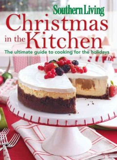 Southern living Christmas in the kitchen : the ultimate guide to cooking for the holidays