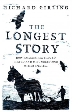 The Longest Story - How Humans Have Loved, Hated and Misunderstood Other Species?