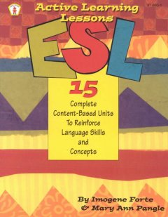 ESL Active Learning Lessons: 15 complete content-based units to reinforce language skills and concepts
