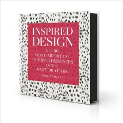 Inspired design : the 100 most important interior designers of the past 100 years