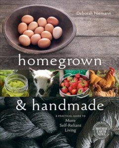 Homegrown & Handmade: A Practical Guide to More Self-reliant Living
