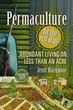 Permaculture for the Rest of Us : Abundant Living on Less than an Acre