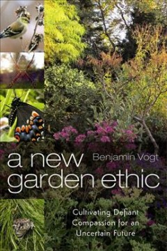 A new garden ethic - cultivating defiant compassion for an uncertain future