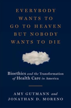 Everybody wants to go to heaven but nobody wants to die - bioethics and the transformation of health care in America