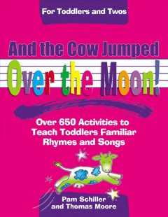 And the cow jumped over the moon!: over 650 activities to teach toddlers using familiar rhymes and songs : for toddlers and twos