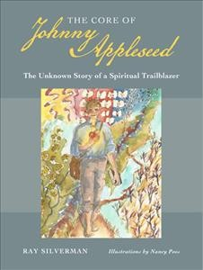 The core of Johnny Appleseed - the unknown story of a spiritual trailblazer
