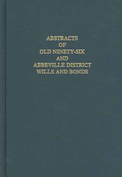 Abstracts of old Ninety-six and Abbeville District wills and bonds - as on file in the Abbeville, South Carolina, courthouse