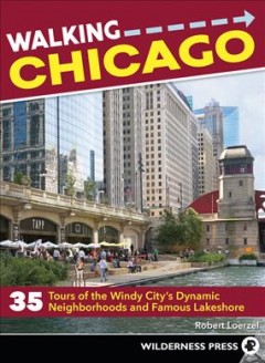 Walking Chicago - 35 tours of the Windy City's dynamic neighborhoods and famous lakeshore