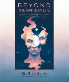 Beyond the Narrow Life - A Guide for Psychedelic Integration and Existential Exploration