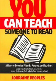 You can teach someone to read : a how-to book for friends, parents, and teachers : step by step detailed directions to provide anyone the necessary tools to easily teach someone to read