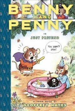 Benny & Penny in Just Pretend: A Toon Book