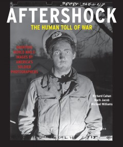 Aftershock - the human toll of war - haunting World War II images by America's soldier photographers