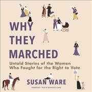Why they marched - untold stories of the women who fought for the right to vote