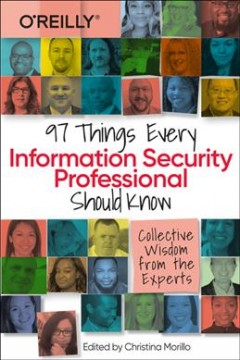 97 Things Every Information Security Professional Should Know - Practical and Approachable Advice from the Experts