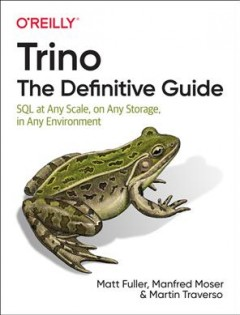 Trino - the Definitive Guide - SQL at Any Scale, on Any Storage, in Any Environment