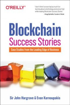 Blockchain Success Stories - Case Studies from the Leading Edge of Business