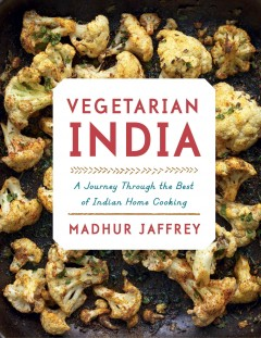 Vegetarian India - a journey through the best of Indian home cooking
