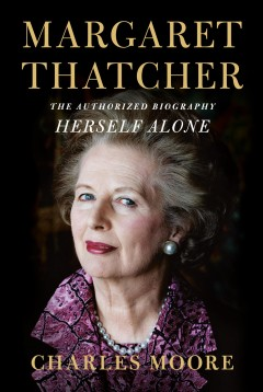 Margaret Thatcher - the authorized biography - herself alone