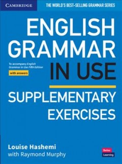 English grammar in use. Supplementary exercises - book with answers - to accompany English grammar in use, fifth edition