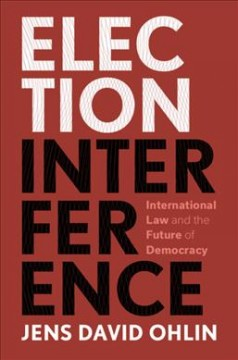 Election Interference - International Law and the Future of Democracy