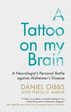 A Tattoo on My Brain - A Neurologist's Personal Battle Against Alzheimer's Disease