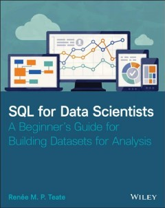 SQL for Data Scientists - A Beginner's Guide for Building Datasets for Analysis