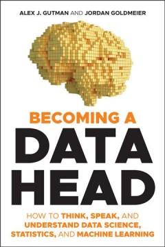 Becoming a Data Head - How to Think, Speak, and Understand Data Science, Statistics, and Machine Learning