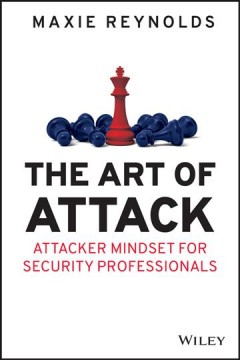 The Art of Attack - Attacker Mindset for Security Professionals