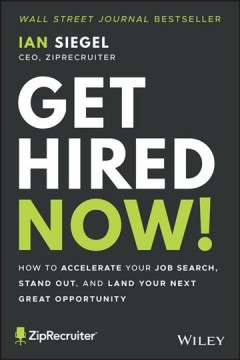 Get hired now! - how to accelerate your job search, stand out, and land your next great opportunity