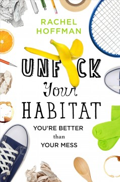 Unfuck your habitat : you're better than your mess