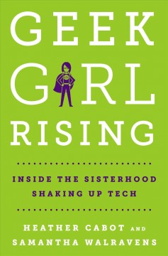 Geek girl rising : inside the sisterhood shaking up tech