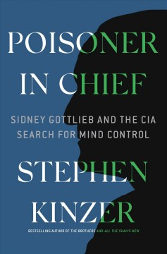 Poisoner in chief - Sidney Gottlieb and the CIA search for mind control