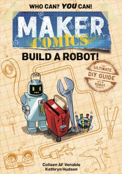 Maker Comics - The Ultimate Diy Guide; With 6 Robot Projects