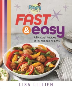 Hungry girl fast & easy - all natural recipes in 30 minutes or less