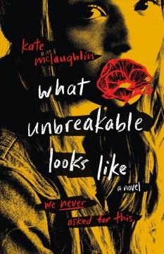 What Unbreakable Looks Like A Novel