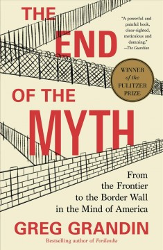 The End of the Myth From the Frontier to the Border Wall in the Mind of America
