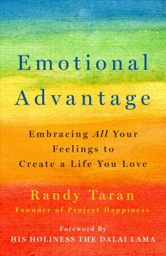Emotional advantage : embracing all your feelings to create a life you love