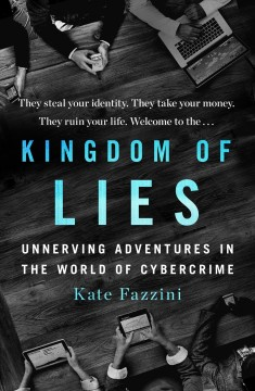 Kingdom of lies - unnerving adventures in the world of cybercrime