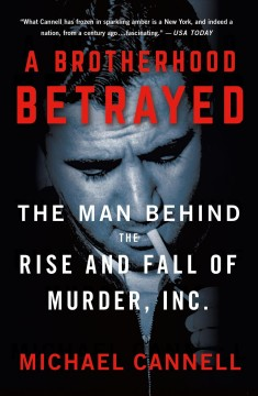 A Brotherhood Betrayed The Man Behind the Rise and Fall of Murder, Inc.