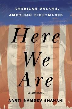 Here We Are - American Dreams, American Nightmares