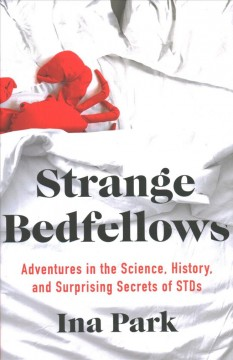 Strange Bedfellows - Adventures in the Science, History, and Surprising Secrets of STDs