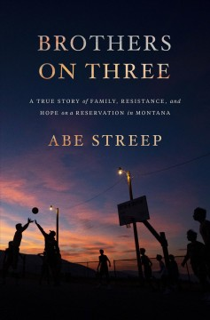 Brothers on three - a true story of family, resistance, and hope on a reservation in Montana