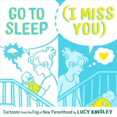 Go to sleep (I miss you) - cartoons from the fog of new parenthood